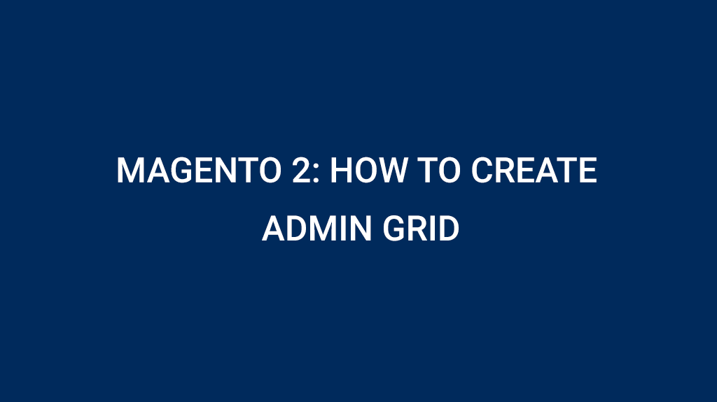 Magento 2: How to Create Admin Grid | MageDirect